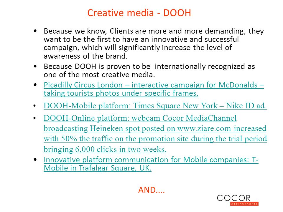 Creative media - DOOH Because we know, Clients are more and more demanding, they want to be the first to have an innovative and successful campaign, w