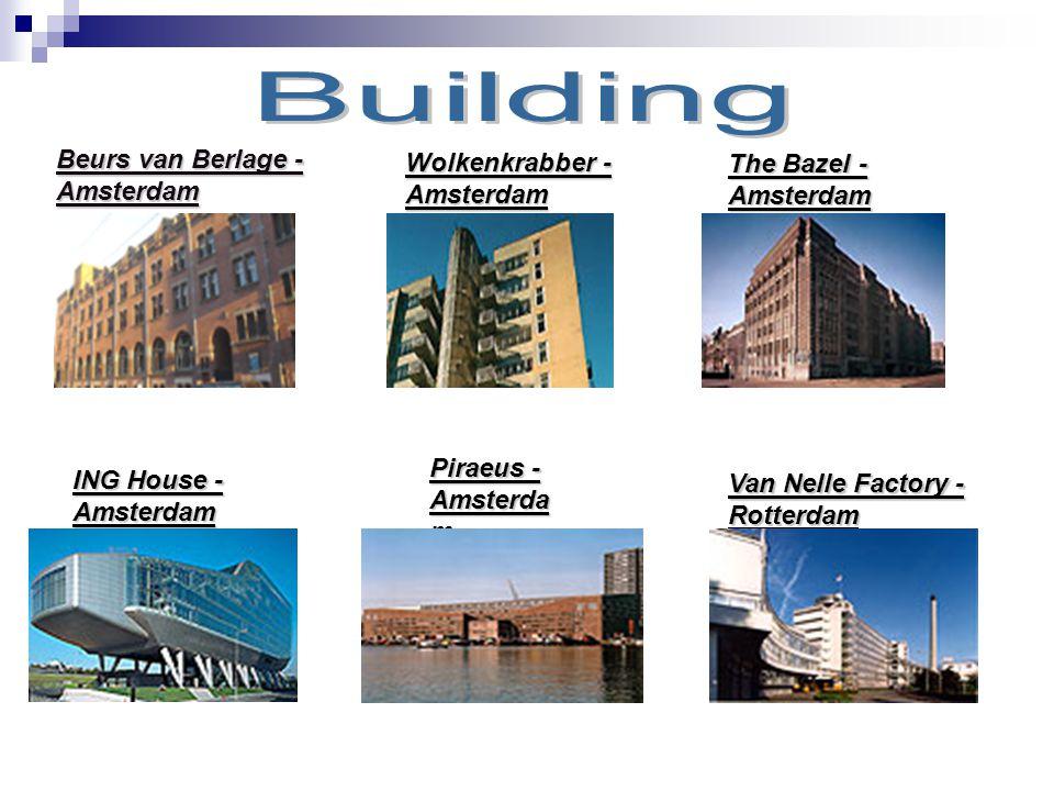Beurs van Berlage - Amsterdam Wolkenkrabber - Amsterdam The Bazel - Amsterdam ING House - Amsterdam Piraeus - Amsterda m Van Nelle Factory - Rotterdam