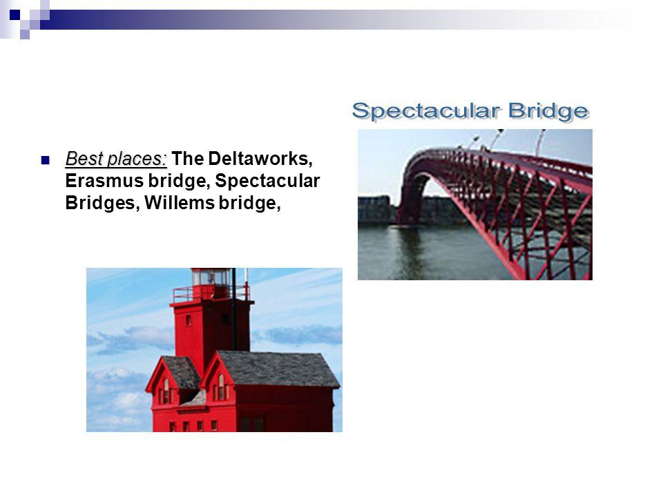 Best places: Best places: The Deltaworks, Erasmus bridge, Spectacular Bridges, Willems bridge,