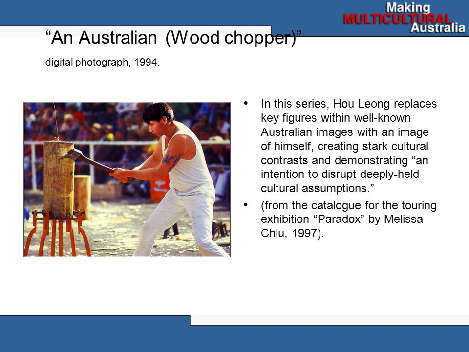 """An Australian (Wood chopper)"" digital photograph, 1994. In this series, Hou Leong replaces key figures within well-known Australian images with an im"