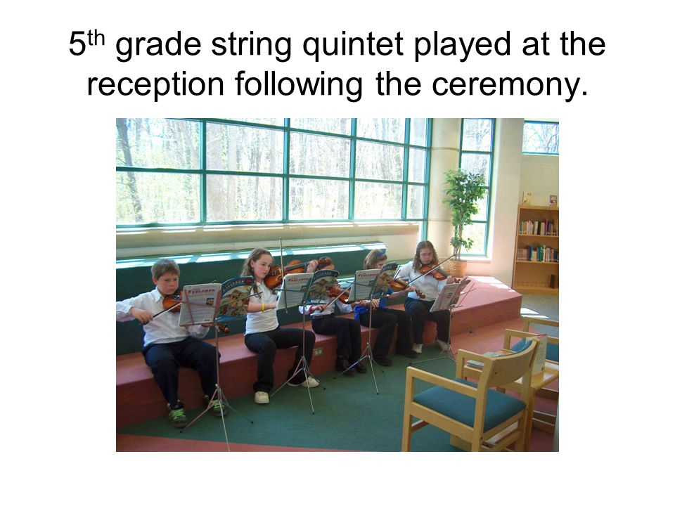 5 th grade string quintet played at the reception following the ceremony.
