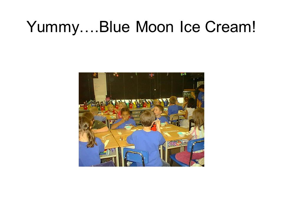 Yummy….Blue Moon Ice Cream!