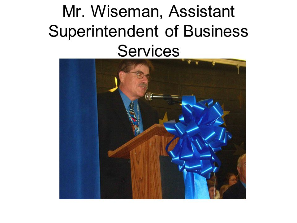 Mr. Wiseman, Assistant Superintendent of Business Services