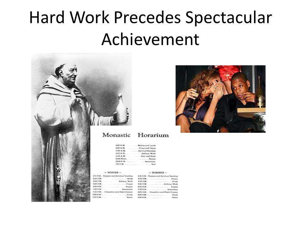 Hard Work Precedes Spectacular Achievement