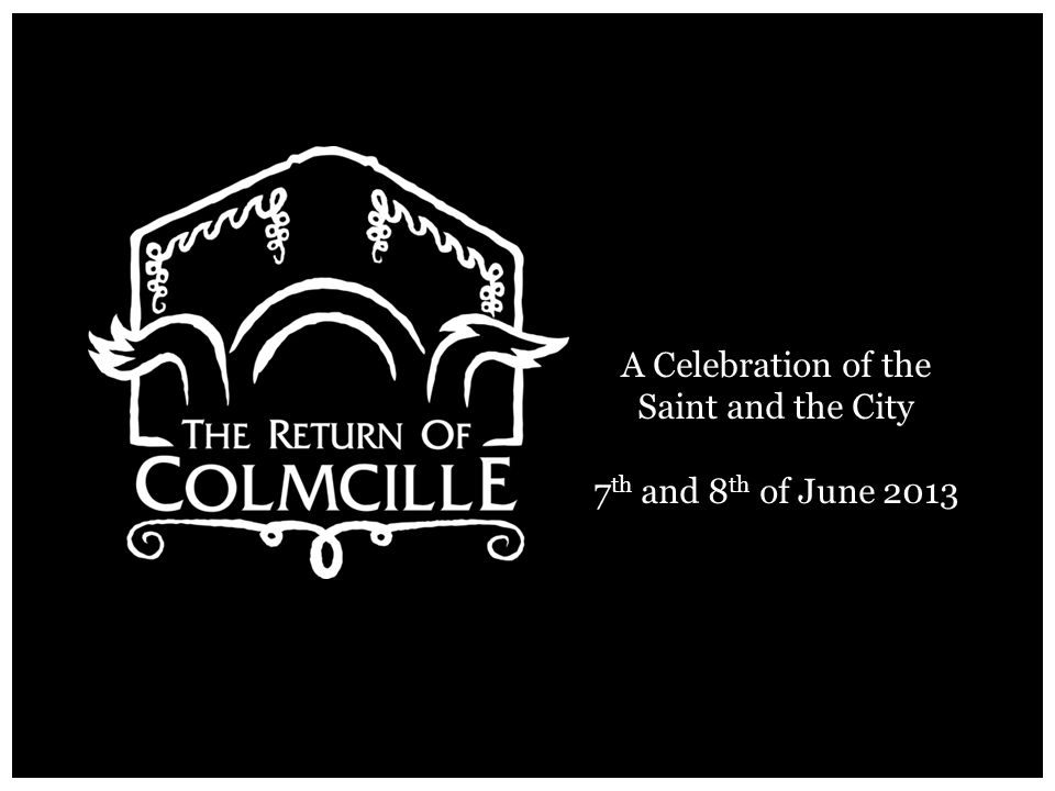 A Celebration of the Saint and the City 7 th and 8 th of June 2013