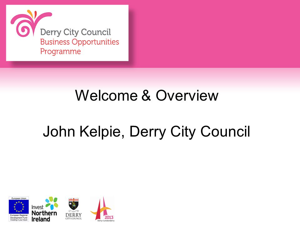 Welcome & Overview John Kelpie, Derry City Council