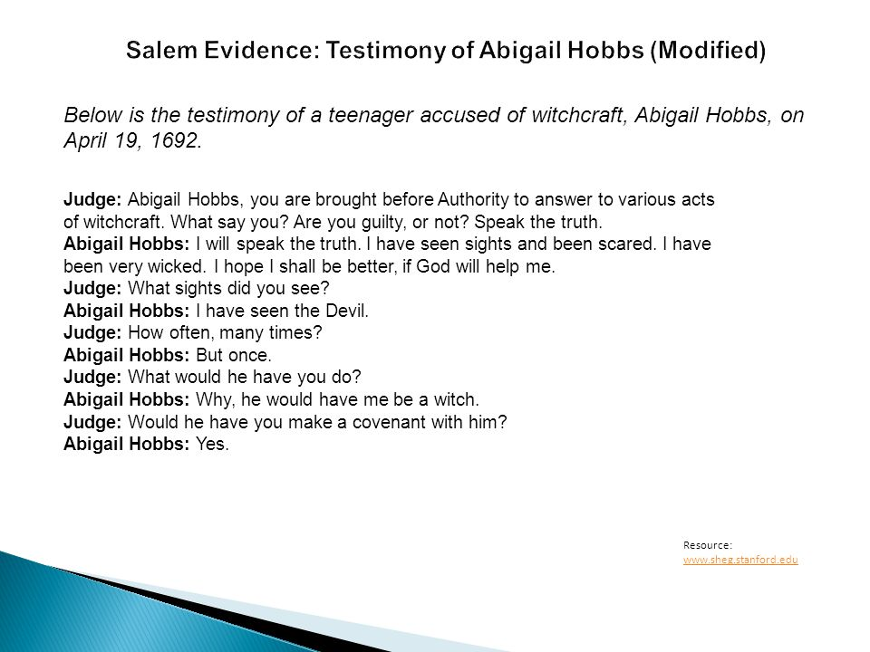 Below is the testimony of a teenager accused of witchcraft, Abigail Hobbs, on April 19, 1692. Judge: Abigail Hobbs, you are brought before Authority t