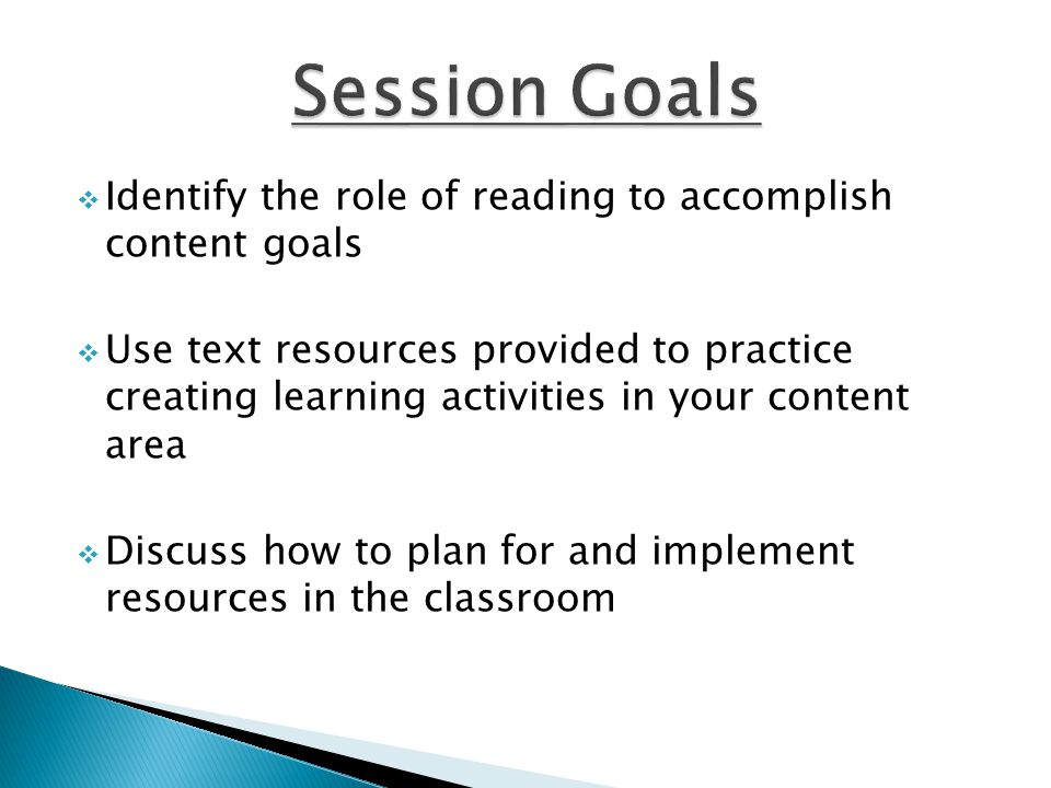  Identify the role of reading to accomplish content goals  Use text resources provided to practice creating learning activities in your content area