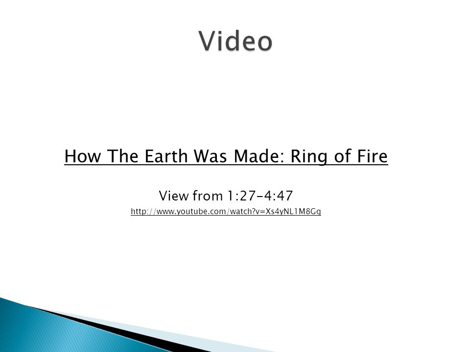 How The Earth Was Made: Ring of Fire View from 1:27-4:47 http://www.youtube.com/watch v=Xs4yNL1M8Gg