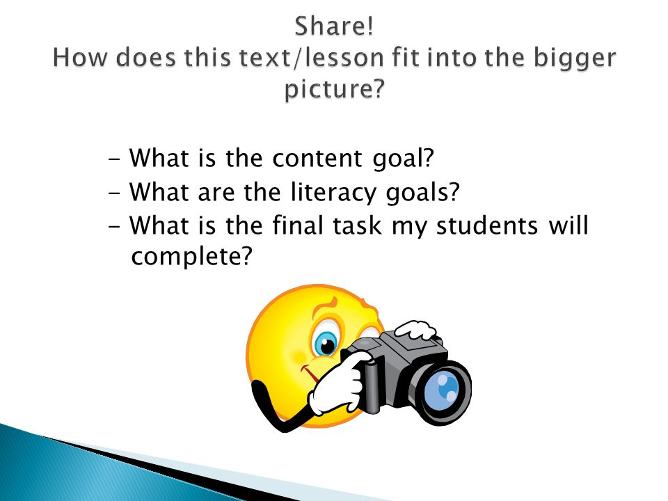 - What is the content goal. - What are the literacy goals.