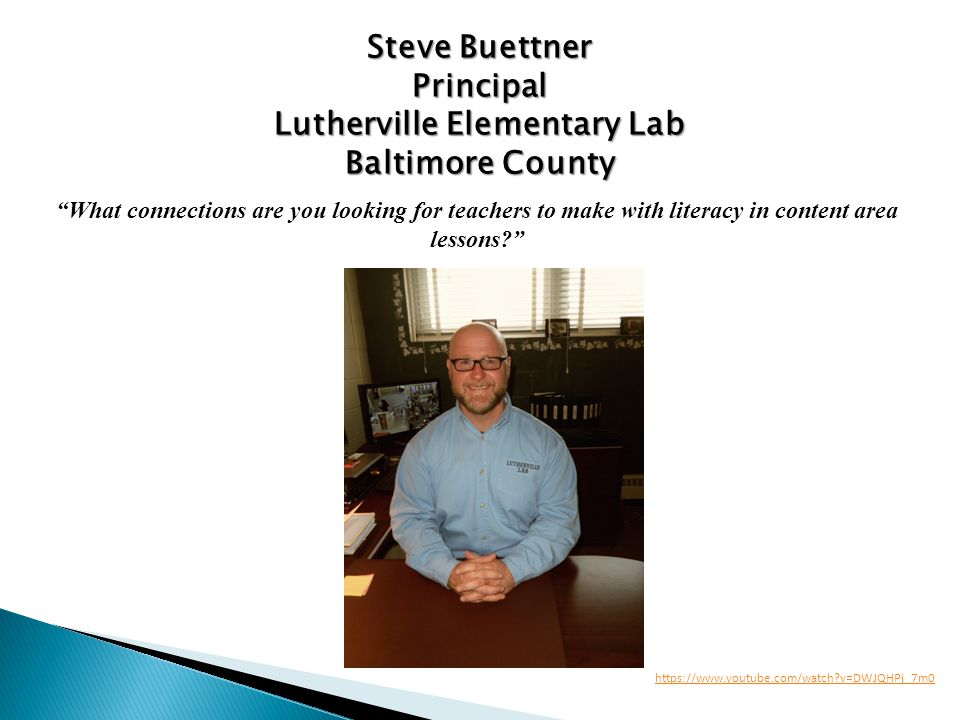 Steve Buettner Principal Lutherville Elementary Lab Baltimore County What connections are you looking for teachers to make with literacy in content area lessons https://www.youtube.com/watch v=DWJQHPj_7m0