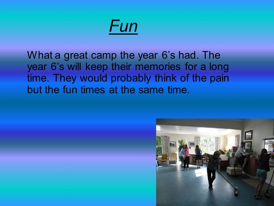 Fun What a great camp the year 6's had. The year 6's will keep their memories for a long time.