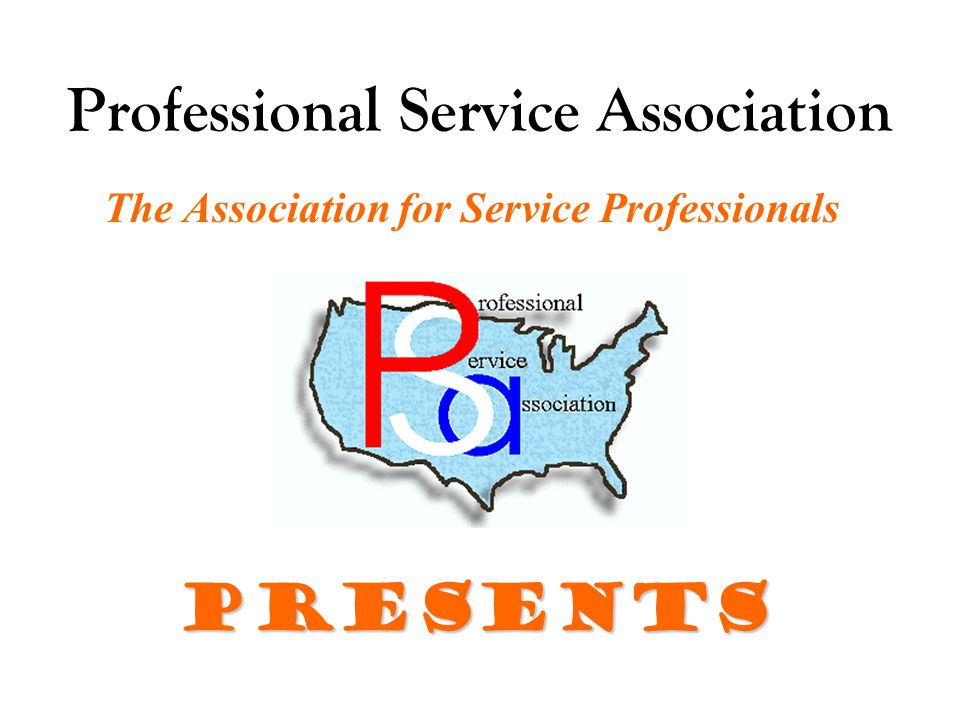 Professional Service Association The Association for Service Professionals Presents