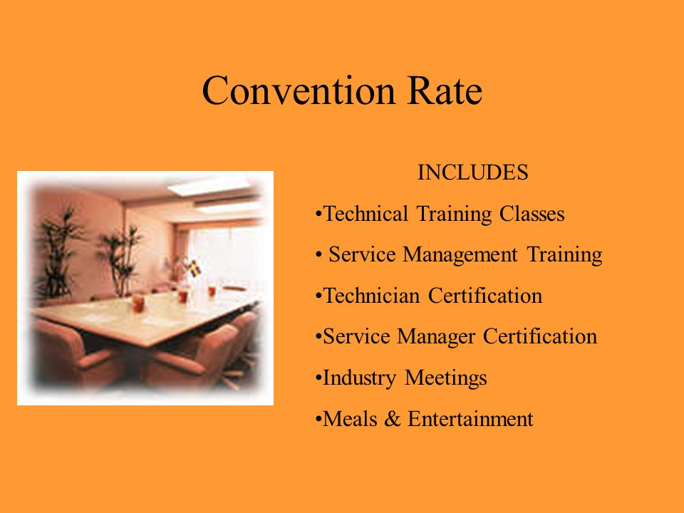 Convention Rate INCLUDES Technical Training Classes Service Management Training Technician Certification Service Manager Certification Industry Meetings Meals & Entertainment