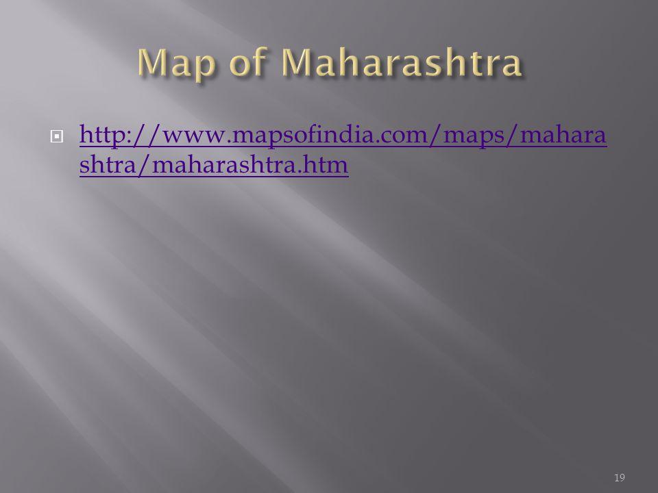  http://www.mapsofindia.com/maps/mahara shtra/maharashtra.htm http://www.mapsofindia.com/maps/mahara shtra/maharashtra.htm 19