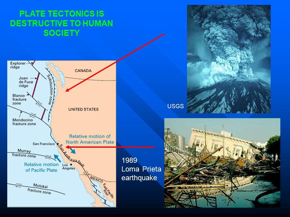 PLATE TECTONICS IS DESTRUCTIVE TO HUMAN SOCIETY Mt Saint Helens 1980 eruption USGS 1989 Loma Prieta earthquake