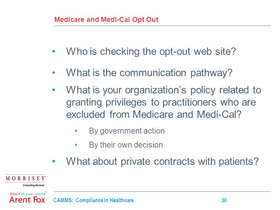 CAMMS: Compliance in Healthcare30 Medicare and Medi-Cal Opt Out Who is checking the opt-out web site.