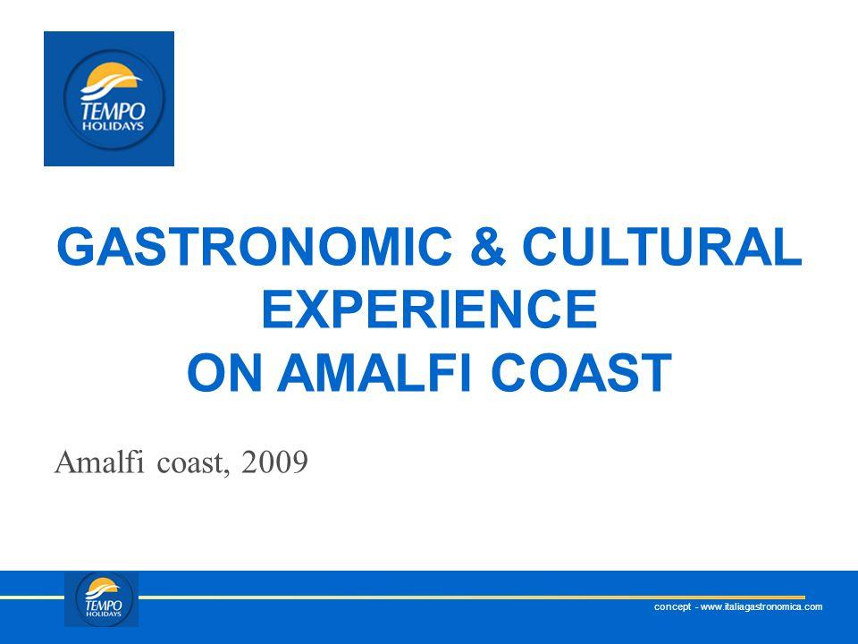 concept - www.italiagastronomica.com Amalfi coast, 2009 GASTRONOMIC & CULTURAL EXPERIENCE ON AMALFI COAST