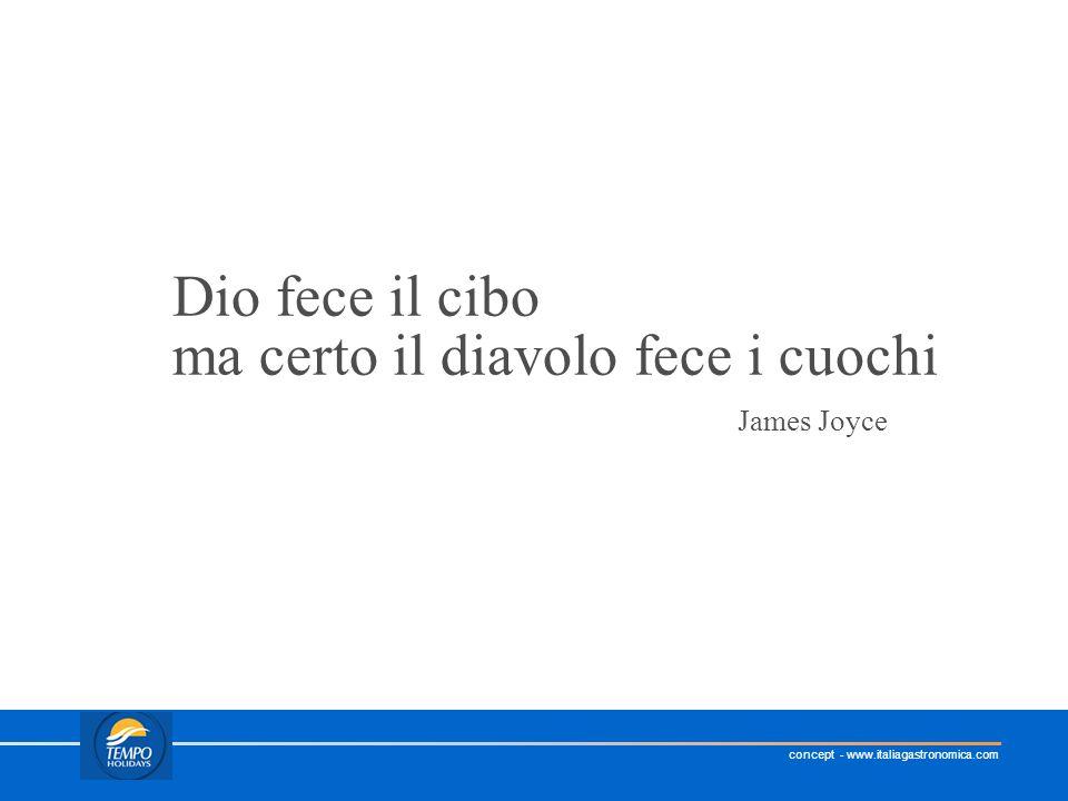 concept - www.italiagastronomica.com Dio fece il cibo ma certo il diavolo fece i cuochi James Joyce
