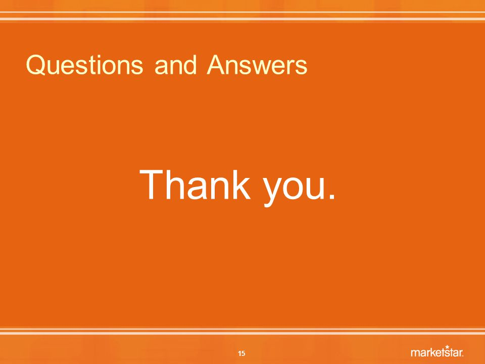 15 Questions and Answers Thank you.