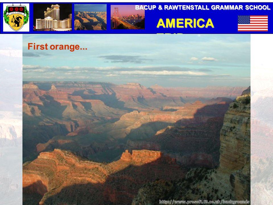 BACUP & RAWTENSTALL GRAMMAR SCHOOL AMERICA TRIP First orange...