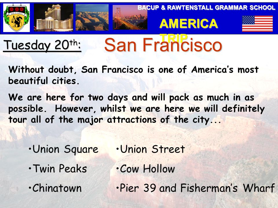 BACUP & RAWTENSTALL GRAMMAR SCHOOL AMERICA TRIP Tuesday 20 th : San Francisco Without doubt, San Francisco is one of America's most beautiful cities.