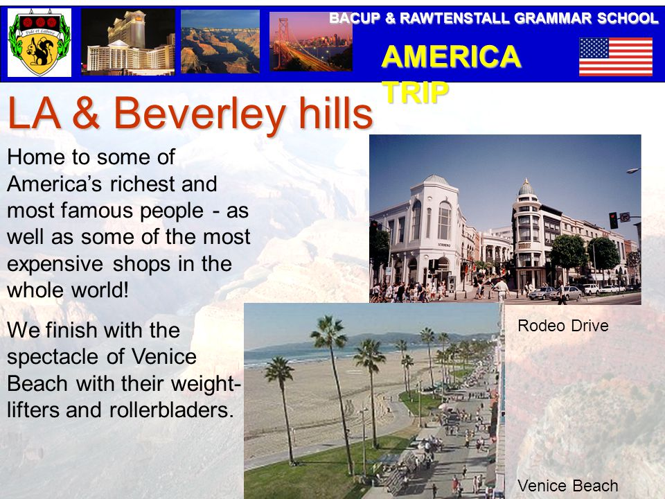 BACUP & RAWTENSTALL GRAMMAR SCHOOL AMERICA TRIP LA & Beverley hills Home to some of America's richest and most famous people - as well as some of the