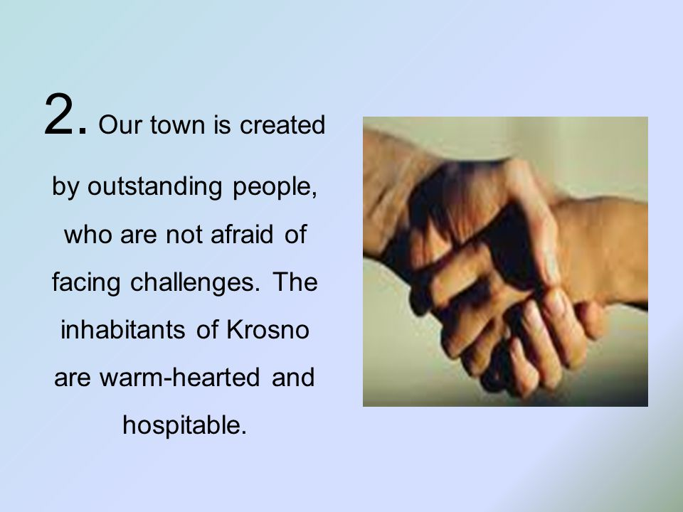 2. Our town is created by outstanding people, who are not afraid of facing challenges. The inhabitants of Krosno are warm-hearted and hospitable.