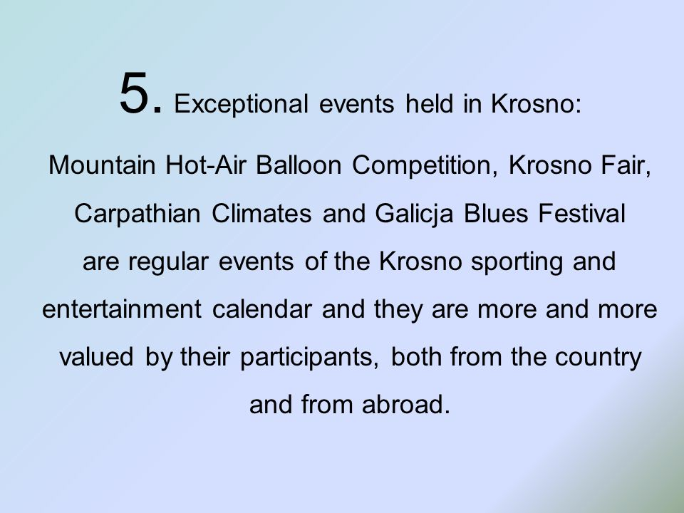 5. Exceptional events held in Krosno: Mountain Hot-Air Balloon Competition, Krosno Fair, Carpathian Climates and Galicja Blues Festival are regular ev