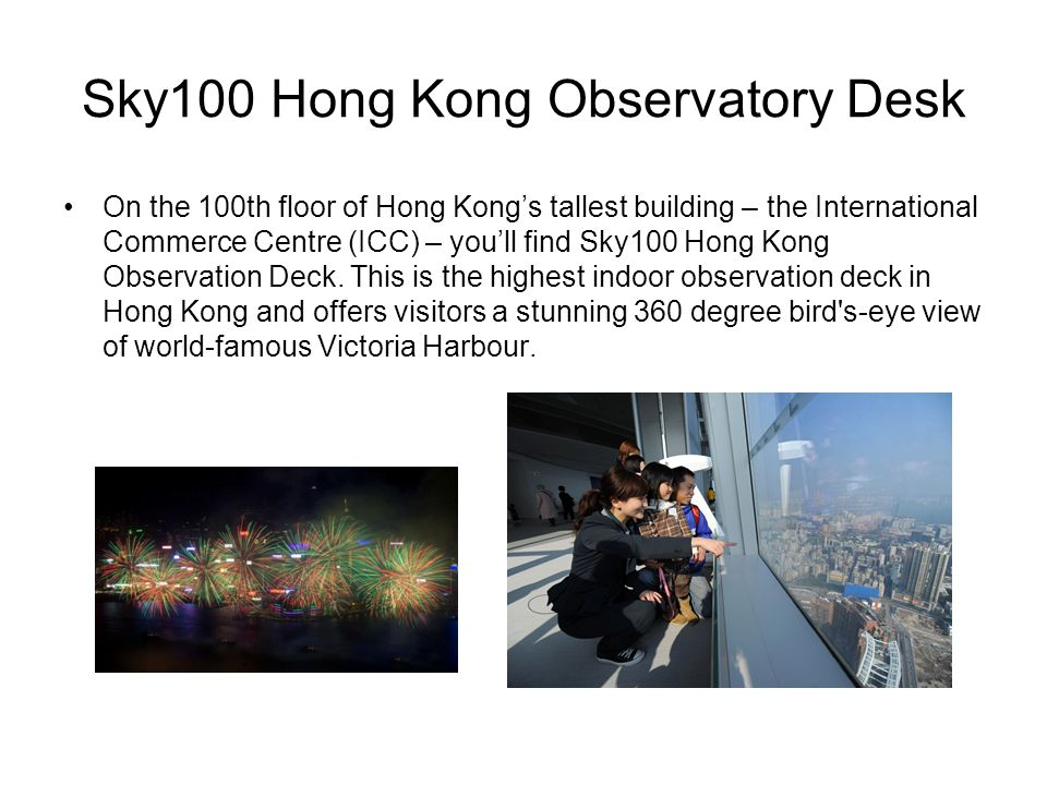 Sky100 Hong Kong Observatory Desk On the 100th floor of Hong Kong's tallest building – the International Commerce Centre (ICC) – you'll find Sky100 Ho