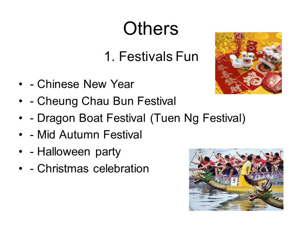 Others 1. Festivals Fun - Chinese New Year - Cheung Chau Bun Festival - Dragon Boat Festival (Tuen Ng Festival) - Mid Autumn Festival - Halloween part