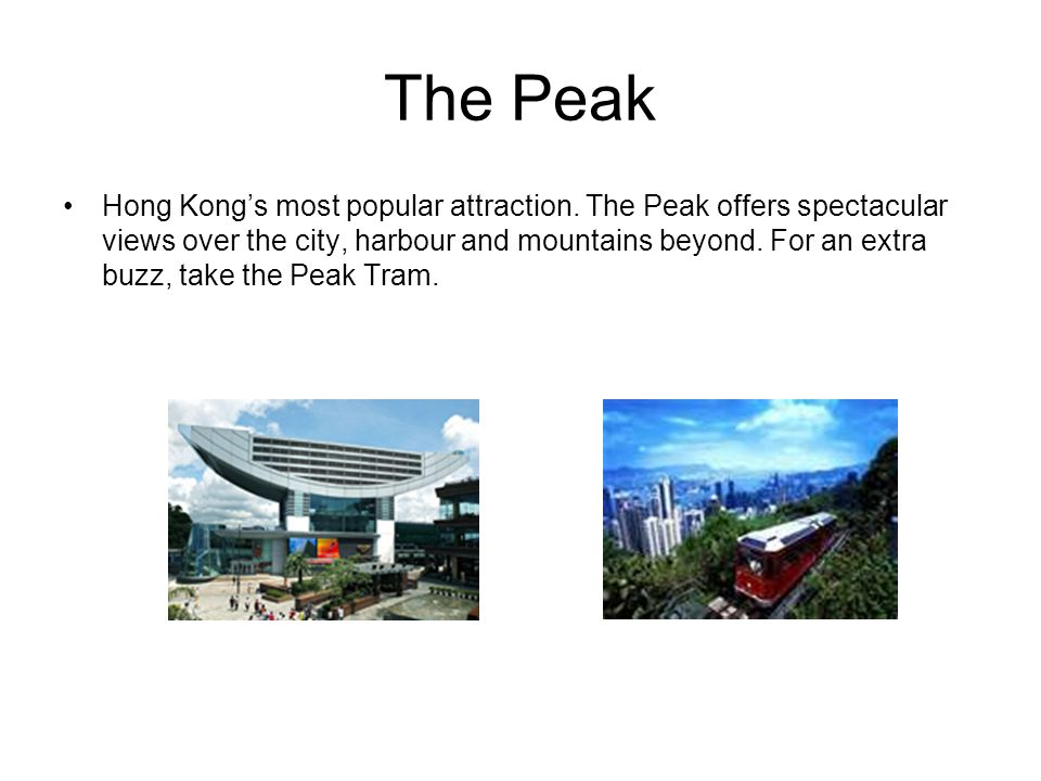 The Peak Hong Kong's most popular attraction.