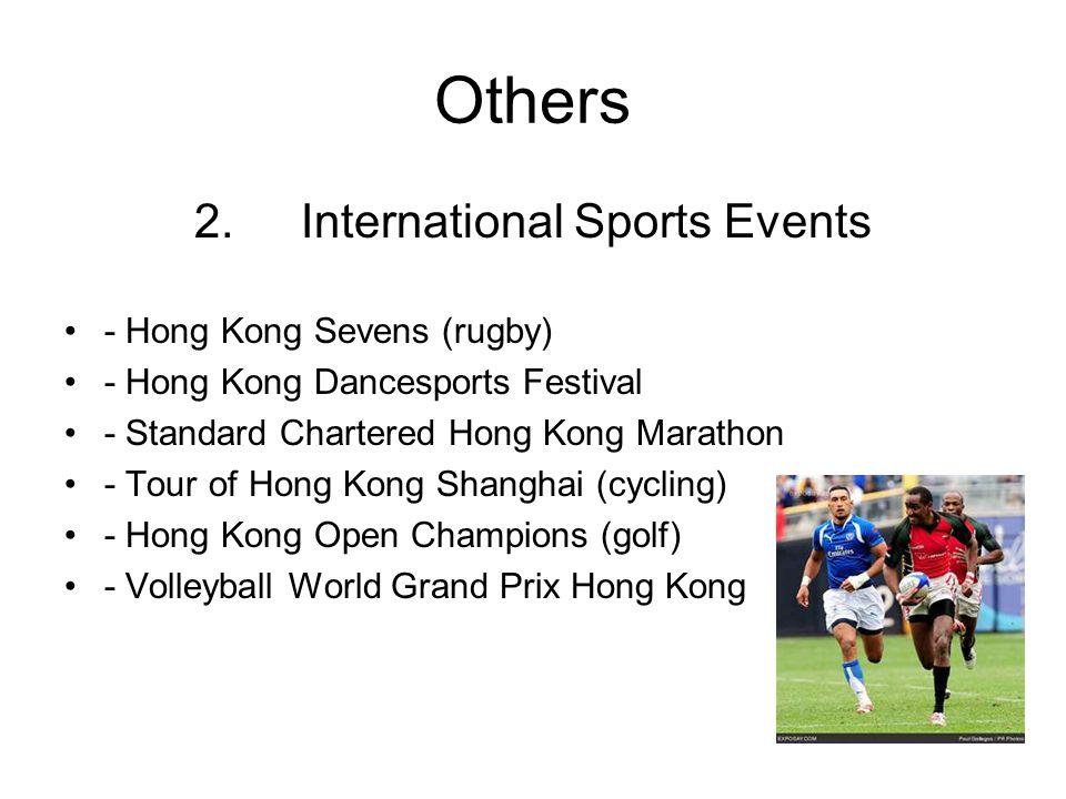 Others 2. International Sports Events - Hong Kong Sevens (rugby) - Hong Kong Dancesports Festival - Standard Chartered Hong Kong Marathon - Tour of Ho