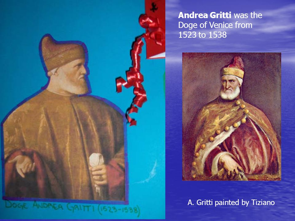 Andrea Gritti was the Doge of Venice from 1523 to 1538 A. Gritti painted by Tiziano