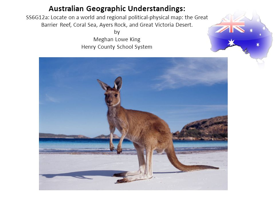 Australian Geographic Understandings: SS6G12a: Locate on a world and regional political-physical map: the Great Barrier Reef, Coral Sea, Ayers Rock, a