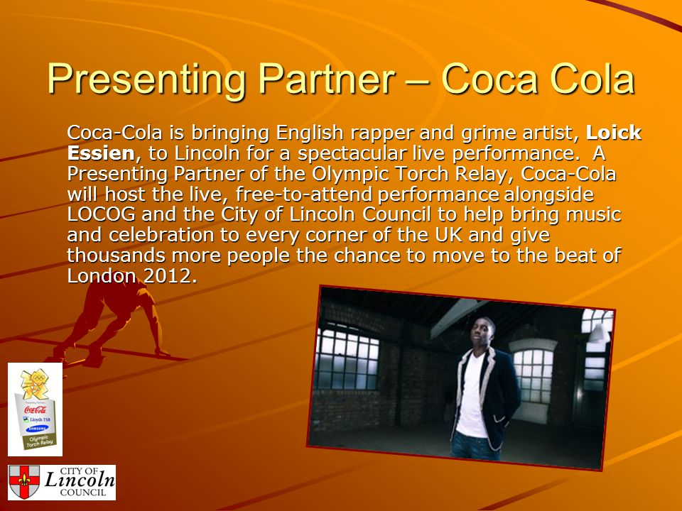 Presenting Partner – Coca Cola Coca-Cola is bringing English rapper and grime artist, Loick Essien, to Lincoln for a spectacular live performance.