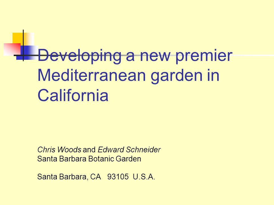 Developing a new premier Mediterranean garden in California Chris Woods and Edward Schneider Santa Barbara Botanic Garden Santa Barbara, CA 93105 U.S.A.
