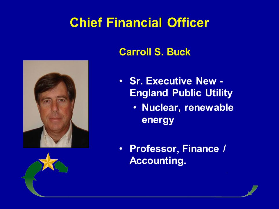 Chief Financial Officer Carroll S. Buck Sr. Executive New - England Public Utility Nuclear, renewable energy Professor, Finance / Accounting.