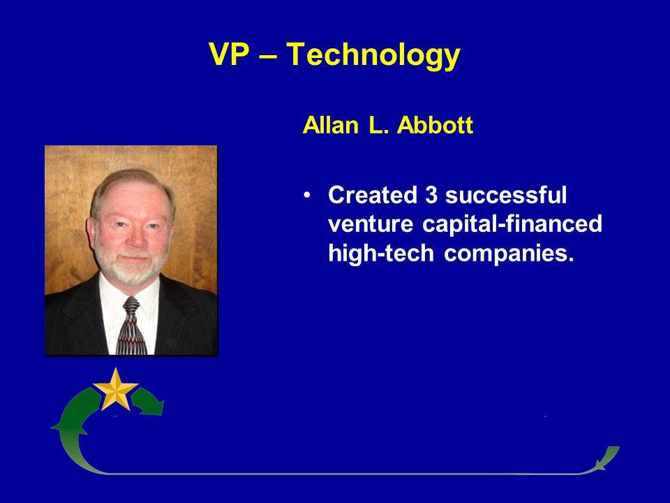 VP – Technology Allan L. Abbott Created 3 successful venture capital-financed high-tech companies.