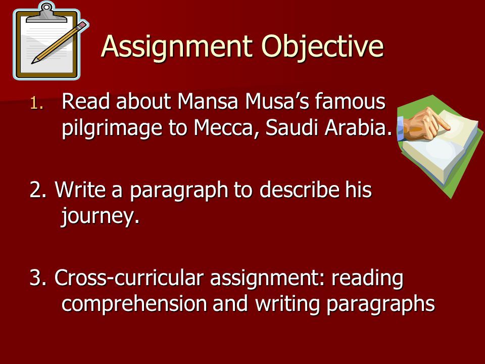 Assignment Objective 1. Read about Mansa Musa's famous pilgrimage to Mecca, Saudi Arabia.