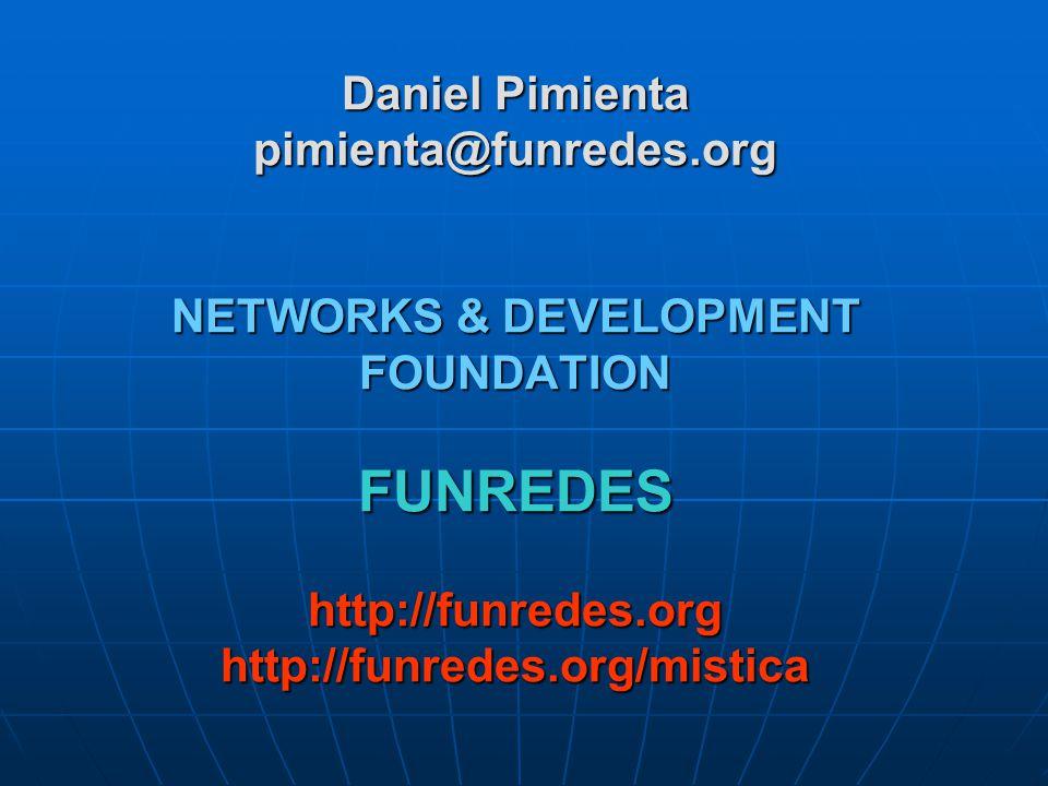 Daniel Pimienta pimienta@funredes.org NETWORKS & DEVELOPMENT FOUNDATION FUNREDES http://funredes.org http://funredes.org/mistica