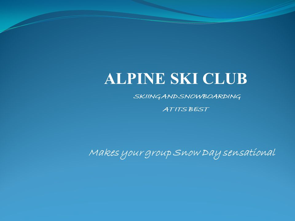 Makes your group Snow Day sensational ALPINE SKI CLUB SKIING AND SNOWBOARDING AT ITS BEST