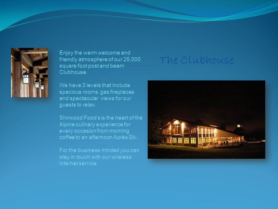 The Clubhouse Enjoy the warm welcome and friendly atmosphere of our 25,000 square foot post and beam Clubhouse.