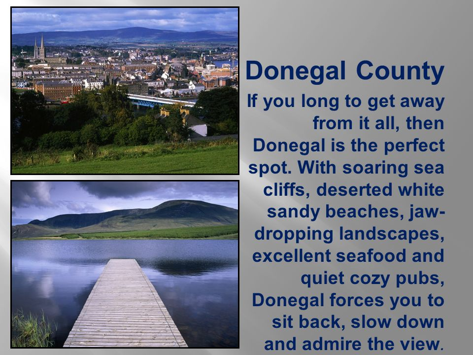 Donegal County If you long to get away from it all, then Donegal is the perfect spot.