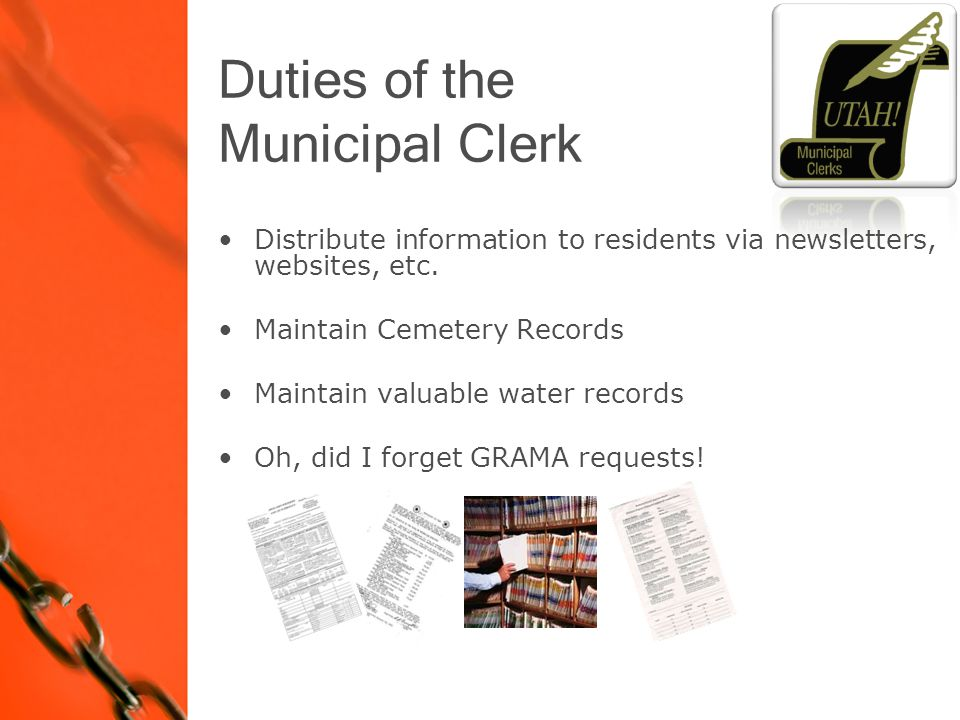 Duties of the Municipal Clerk Distribute information to residents via newsletters, websites, etc.
