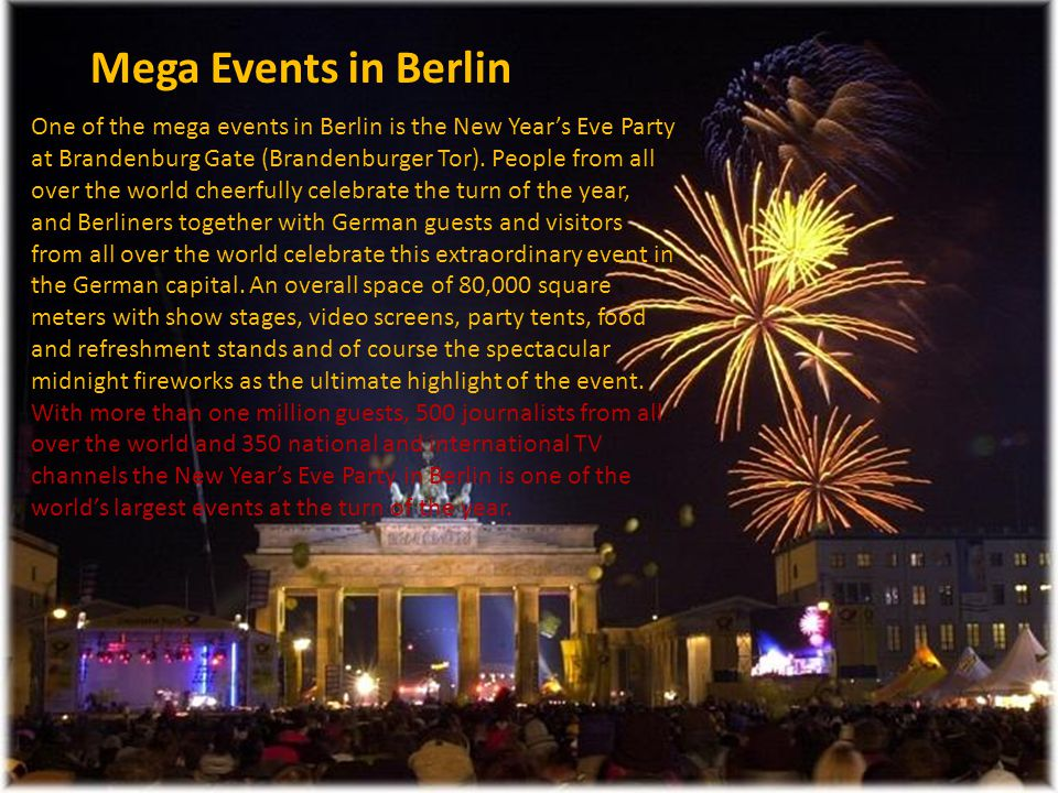 One of the mega events in Berlin is the New Year's Eve Party at Brandenburg Gate (Brandenburger Tor).