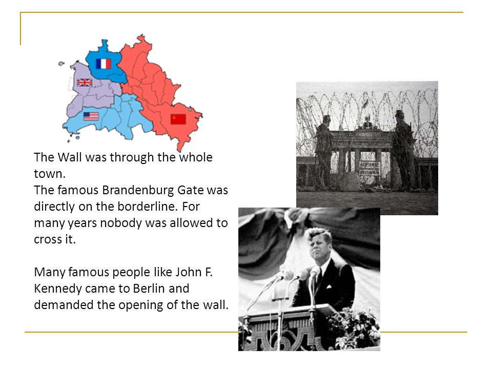 The Wall was through the whole town. The famous Brandenburg Gate was directly on the borderline.