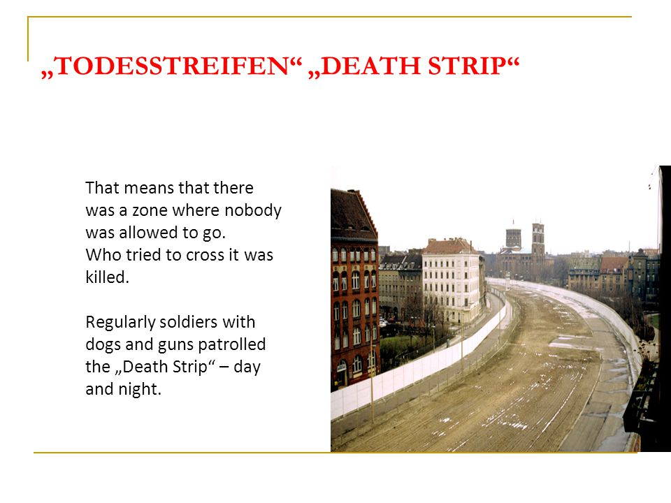 """TODESSTREIFEN ""DEATH STRIP That means that there was a zone where nobody was allowed to go."