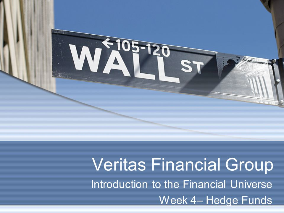 Veritas Financial Group Introduction to the Financial Universe Week 4– Hedge Funds