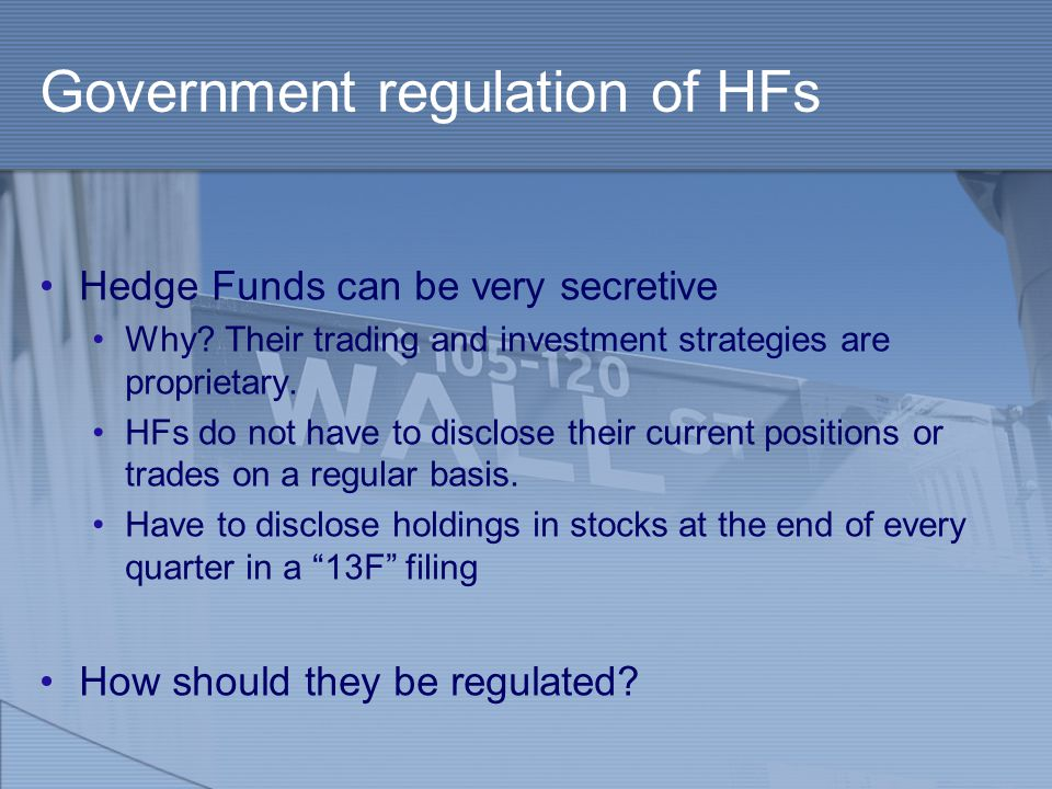 Government regulation of HFs Hedge Funds can be very secretive Why.